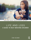 Life and Loss: A Guide to Help Grieving Children (Routledge Mental Health Classic Editions) Cover Image