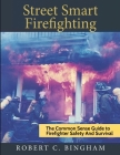 street smart firefighting: the common sense guide to firefighter safety and survival Cover Image