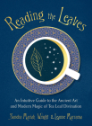 Reading the Leaves: An Intuitive Guide to the Ancient Art and Modern Magic of Tea Leaf Divination Cover Image