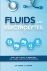 Fluids and Electrolytes: A Fast and Easy Way to Understand Acid-Base Balance without Memorization Cover Image
