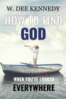 How to Find God When You've Looked Everywhere: Connecting with God, Abiding in God, Walking with God Cover Image