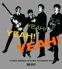 Yeah! Yeah! Yeah!: The Beatles, Beatlemania, and the Music that Changed the World Cover Image