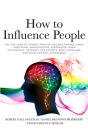 How to Influence People: Use the Laws of Power: Analyze and Win Friends Using Subliminal Manipulation, Persuasion, Dark Psychology, Hypnosis, N Cover Image