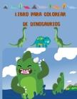 Libro para Colorear de Dinosaurios: Gran regalo para niños y niñas, de 4 a 12 años Cover Image