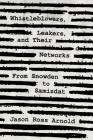 Whistleblowers, Leakers, and Their Networks: From Snowden to Samizdat (Security and Professional Intelligence Education) Cover Image