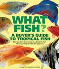 What Fish? a Buyer's Guide to Tropical Fish: Essential Information to Help You Choose the Right Fish for Your Tropical Freshwater Aquarium (What Pet? Books) Cover Image