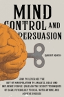 Mind Control and Persuasion: How to Leverage the Art of Manipulation to Analyze, Read and Influence People. Discover the Secret Techniques of Dark Cover Image