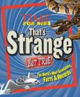 Time for Kids That's Strange But True!: The World's Most Astonishing Facts & Records Cover Image