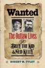 Wanted: The Outlaw Lives of Billy the Kid and Ned Kelly (The Lamar Series in Western History) Cover Image