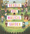 Behold Our Magical Garden: Poems Fresh from a School Garden Cover Image
