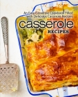 Casserole Recipes: An Easy Casserole Cookbook Filled with Delicious Casserole Recipes (2nd Edition) Cover Image