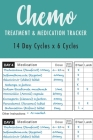 Chemo Treatment & Medication Tracker: 14 Day Cycles x 6 Cycles Planer for For patients starting Chemotherapy treatment Cover Image