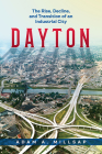 Dayton: The Rise, Decline, and Transition of an Industrial City Cover Image