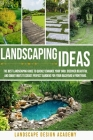 Landscaping Ideas: The Best Landscaping Guide to Quickly Enhance Your Yard. Discover Beautiful and Smart Ways to Create Perfect Gardens f Cover Image
