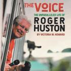 The Voice: The Unparalleled Life of Roger Huston Cover Image