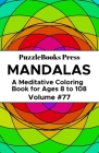 PuzzleBooks Press Mandalas: A Meditative Coloring Book for Ages 8 to 108 (Volume 77) Cover Image