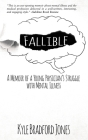 Fallible: A Memoir of a Young Physician's Struggle with Mental Illness Cover Image