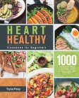 Heart Healthy Cookbook for Beginners: 1000-Day Delicious Recipes for Low-Sodium, Low-Fat Meals to Improve Your Health and Lower Your Blood Pressure Cover Image