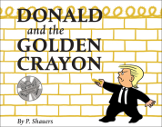 Donald and the Golden Crayon: An Unpresidented Parody: A Book That Uses the Best Words Cover Image
