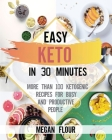 Easy Keto in 30 Minutes: More Than 100 Ketogenic Recipes for Busy and Productive People Cover Image