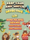 keep calm and watch detective Ari how he will behave with plant and animals: A Gorgeous Coloring and Guessing Game Book for Ari /gift for Ari, toddler Cover Image
