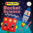 Baby Robot Explains... Rocket Science: Big ideas for little learners Cover Image
