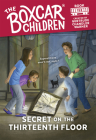 Secret on the Thirteenth Floor (The Boxcar Children Mysteries #152) Cover Image