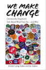 We Make Change: Community Organizers Talk about What They Do--And Why Cover Image