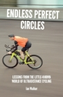 Endless Perfect Circles: Lessons from the little-known world of ultradistance cycling Cover Image