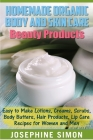 Homemade Organic Body and Skin Care Beauty Products: Easy to Make Lotions, Creams, Scrubs, Body Butters, Hair Products, and Lip Care Recipes for Women Cover Image