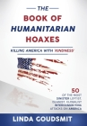 The Book of Humanitarian Hoaxes: Killing America with 'Kindness' Cover Image