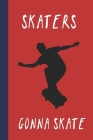 Skaters Gonna Skate: Great Fun Gift For Skaters, Skateboarders, Extreme Sport Lovers, & Skateboarding Buddies Cover Image