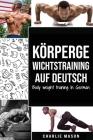 Körpergewichtstraining Auf Deutsch (bodyweight Krafttraining Anatomie bodyweight Skalen bodyweight training bodyweight übungen bodyweight Training) / Cover Image