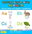 My First Malaysian Malay Alphabets Picture Book with English Translations: Bilingual Early Learning & Easy Teaching Malaysian Malay Books for Kids Cover Image