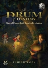 The Drum of Destiny: Gabriel Cooper & the Road to Revolution Cover Image