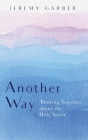 Another Way: Thinking Together about the Holy Spirit Cover Image