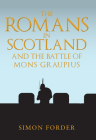 The Romans in Scotland and The Battle of Mons Graupius: 'They Make a Desolation and They Call it Peace' Cover Image