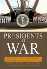 Presidents at War: From Truman to Bush, the Gathering of Military Powers to Our Commanders in Chief Cover Image
