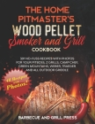 The Home Pitmaster's Wood Pellet Smoker and Grill Cookbook: 301 No-Fuss Recipes with Photos for your Pitboss, Z Grills, Camp Chef, Green Mountains, We Cover Image