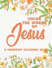Color the Words of Jesus a Christian Coloring Book: Bible Verse Coloring Book for Adults- Religious Coloring Pages for Prayer Time Stress Relief and R Cover Image