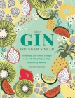 The Gin Drinker's Year: Drinking and Other Things to Do With Gin; Day by Day, Season by Season Cover Image