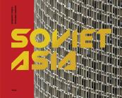 Soviet Asia: Soviet Modernist Architecture in Central Asia Cover Image
