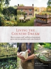 Living the Country Dream: How to create a self-sufficient homestead, grow your own produce and raise livestock Cover Image