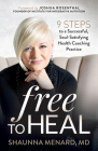 Free to Heal: 9 Steps to a Successful, Soul-Satisfying Health Coaching Practice Cover Image
