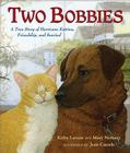 The Two Bobbies: A True Story of Hurricane Katrina, Friendship, and Survival Cover Image