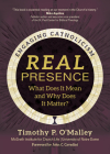 Real Presence: What Does It Mean and Why Does It Matter? Cover Image