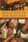 Religion in the Kitchen: Cooking, Talking, and the Making of Black Atlantic Traditions (North American Religions #9) Cover Image
