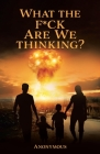 What the F*ck are we Thinking? Cover Image