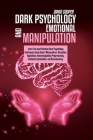 Dark Psychology And Emotional Manipulation: Learn The most Effective Dark Psychology Techniques Using Covert Manipulation, Deception, Hypnotism, Neuro Cover Image