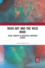 Rock Art and the Wild Mind: Visual Imagery in Mesolithic Northern Europe Cover Image
